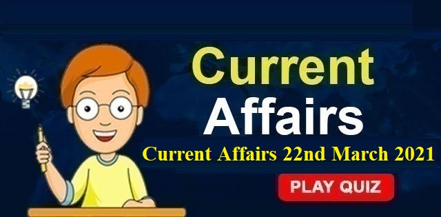 KBC Current Affairs 22nd March 2021 – Play Quiz Now