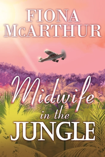 Midwife In The Jungle by Fiona McArthur Ebook/Pdf Download