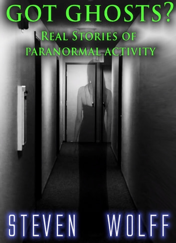 Got Ghosts? Real Stories of Paranormal Activity by Steven Wolff Ebook/Pdf Download