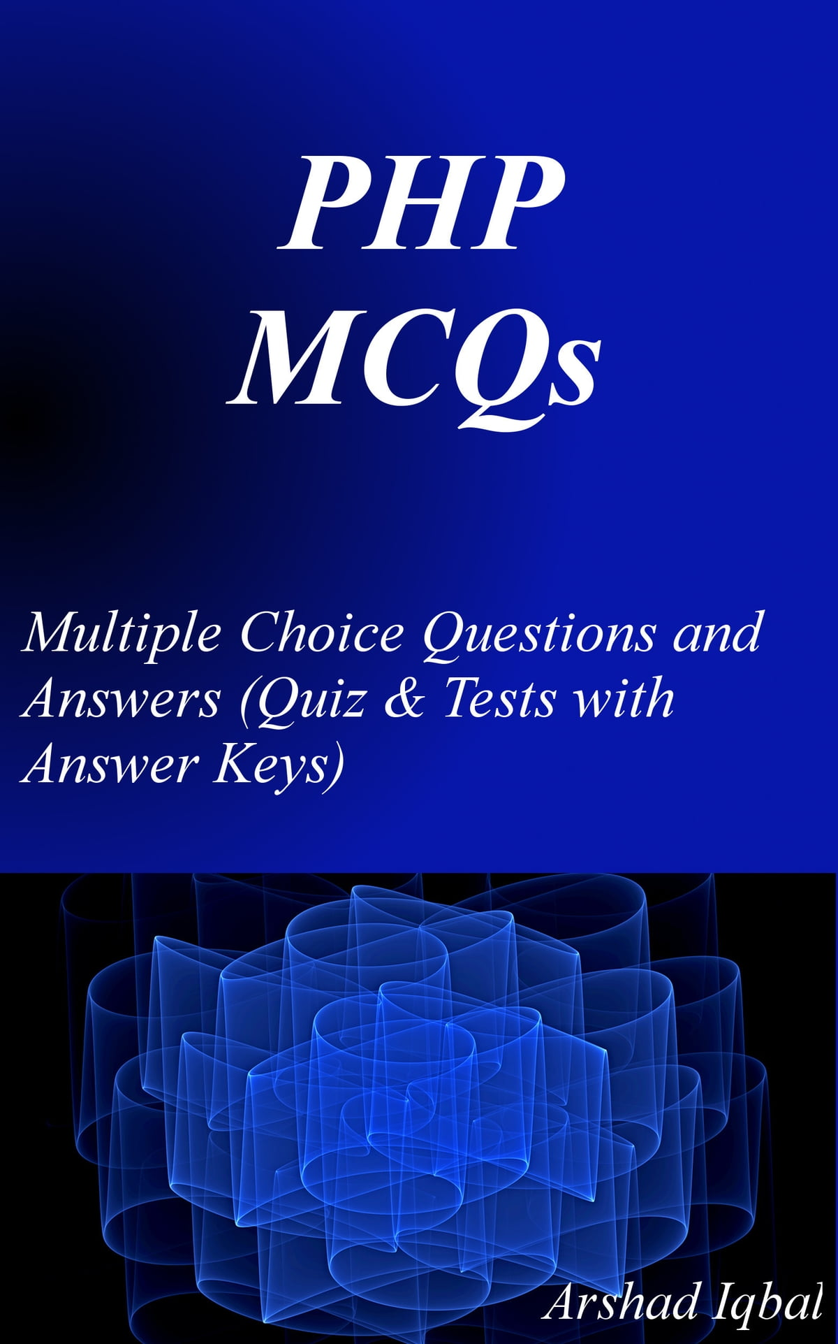 Php Mcqs Multiple Choice Questions And Answers Quiz Amp Tests With Answer Keys Ebook By Arshad