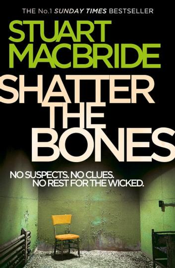 Shatter the Bones (Logan McRae, Book 7) by Stuart MacBride Ebook/Pdf Download