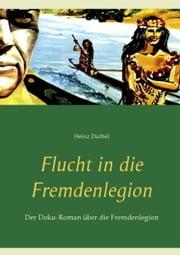 Flucht in die Fremdenlegion - Der Doku-Roman über die Fremdenlegion ebook by Heinz Duthel