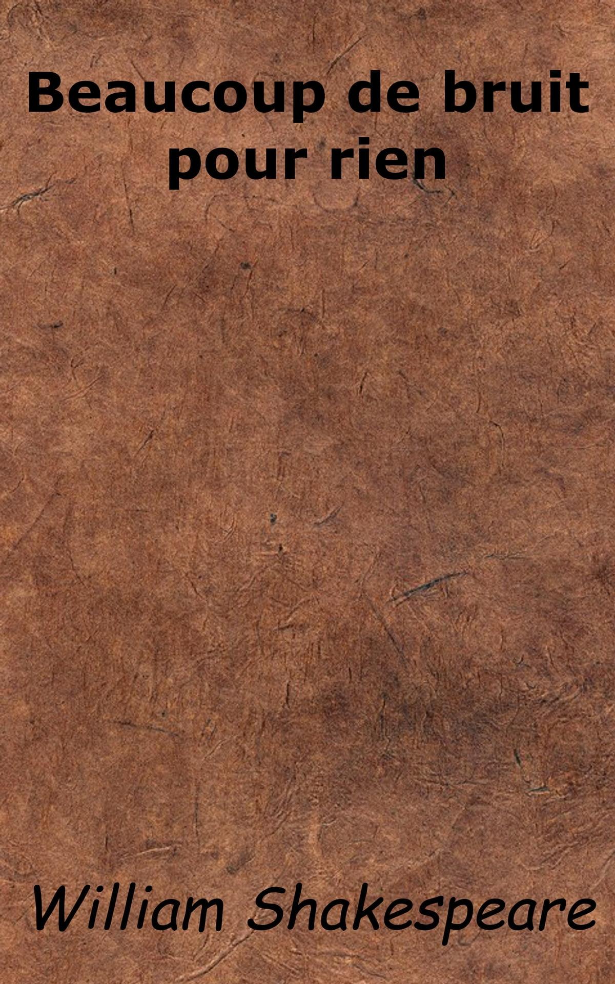 Beaucoup De Bruit Pour Rien Texte : beaucoup, bruit, texte, Beaucoup, Bruit, EBook, William, Shakespeare, 1230001335460, Rakuten, United, States