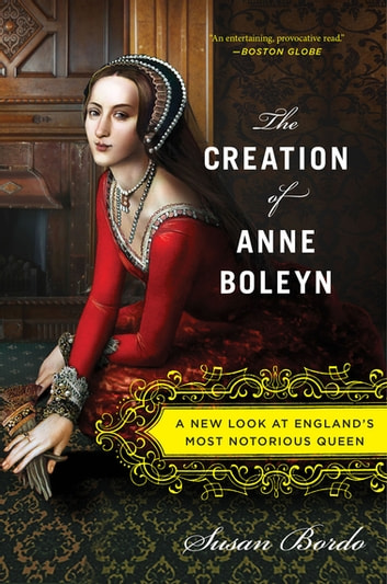 The Creation of Anne Boleyn by Susan Bordo Ebook/Pdf Download