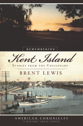 Remembering Kent Island EBook By Brent Lewis 9781614233022