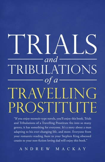 Trials and Tribulations of a Travelling Prostitute by Andrew Mackay Ebook/Pdf Download