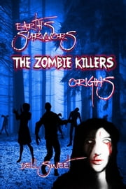 Earths Survivors The Zombie Killers: Origins ebook by Dell Sweet