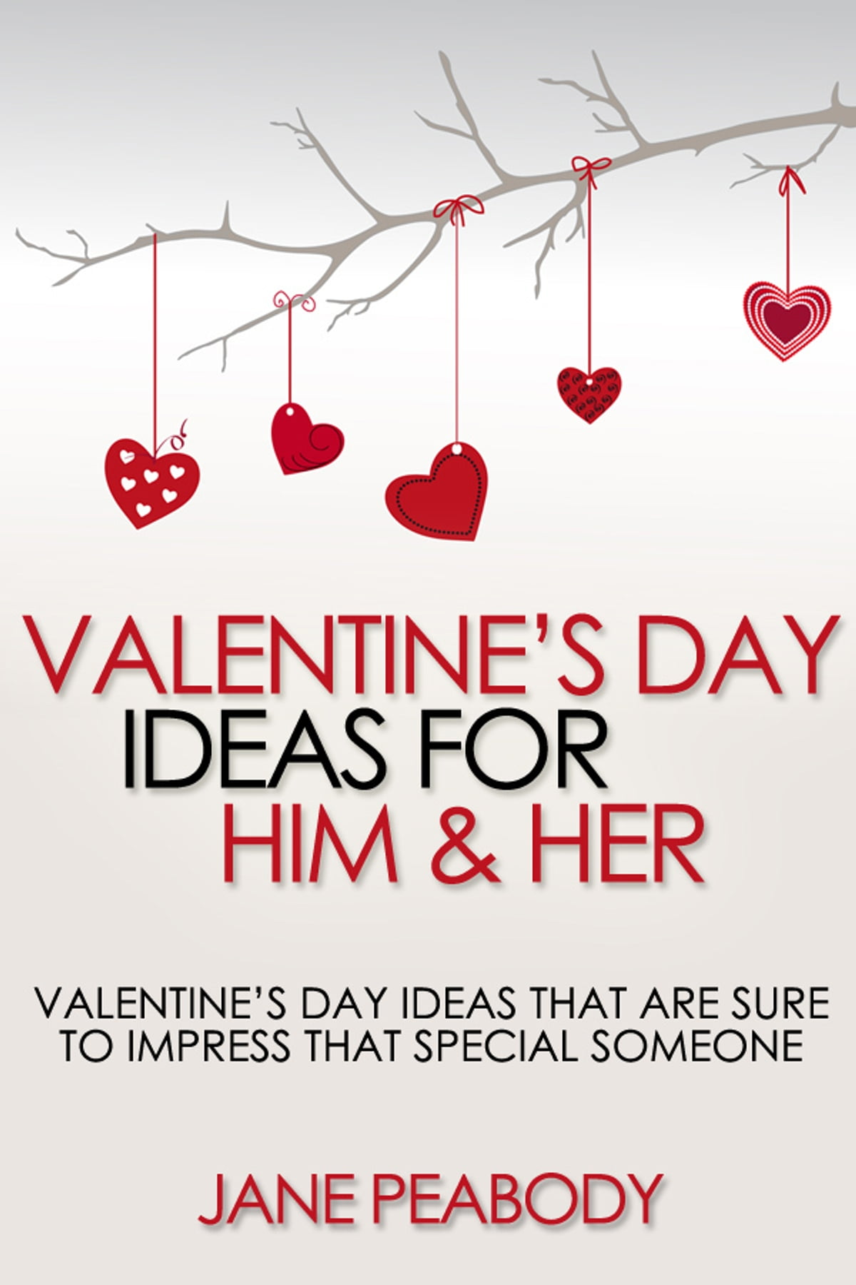 Valentines Day Ideas For Him Her Valentine S Day Ideas That Are Sure To Impress That Special Someone Ebook By Jane Peabody 9781466050518 Rakuten Kobo United States