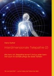 Interdimensionale Telepathie (2) - Wie kann ich Telepathie lernen? Und ja, jeder kann ebook by Heinz Duthel, Joachim Koch