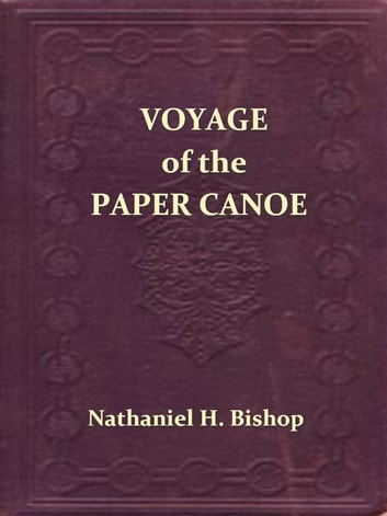 Voyage of the Paper Canoe by Nathaniel H. Bishop Ebook/Pdf Download