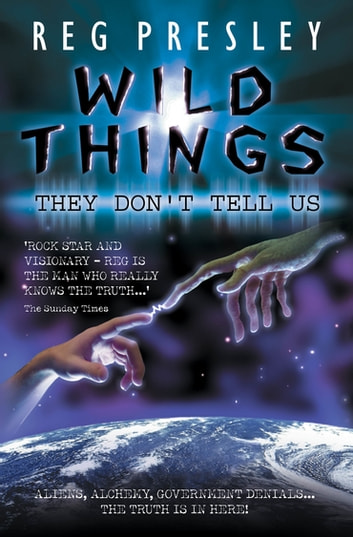 Wild Things They Don't Tell Us - Aliens, Alchemy, Government Denials - The Truth is in Here! by Reg Presley Ebook/Pdf Download