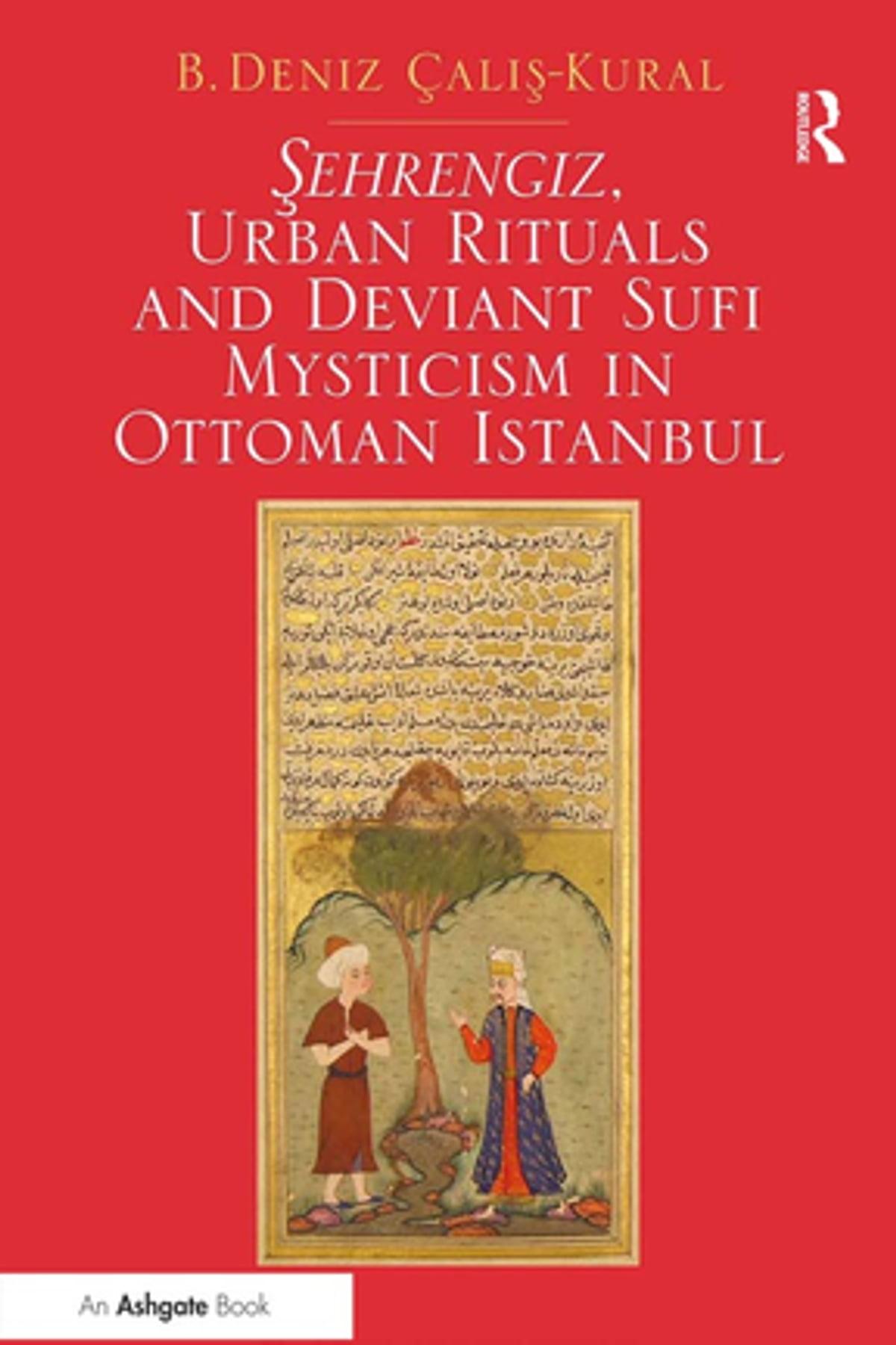 Sehrengiz, Urban Rituals and Deviant Sufi Mysticism in Ottoman Istanbul eBook by B. Deniz Calis-Kural - 9781317057727 | Rakuten Kobo