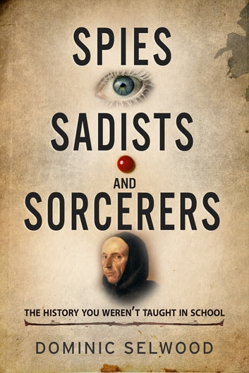 Spies, Sadists and Sorcerers by Dominic Selwood Ebook/Pdf Download