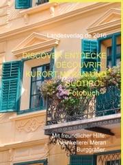 Discover Entdecke Découvrir: Kurort Meran und Südtirol - Fotobuch - Mit freundlicher Hilfe: Weinkellerei Meran Burggräfler. ebook by Heinz Duthel, Landesverlag, de Städte und Gemeinden Publikationen