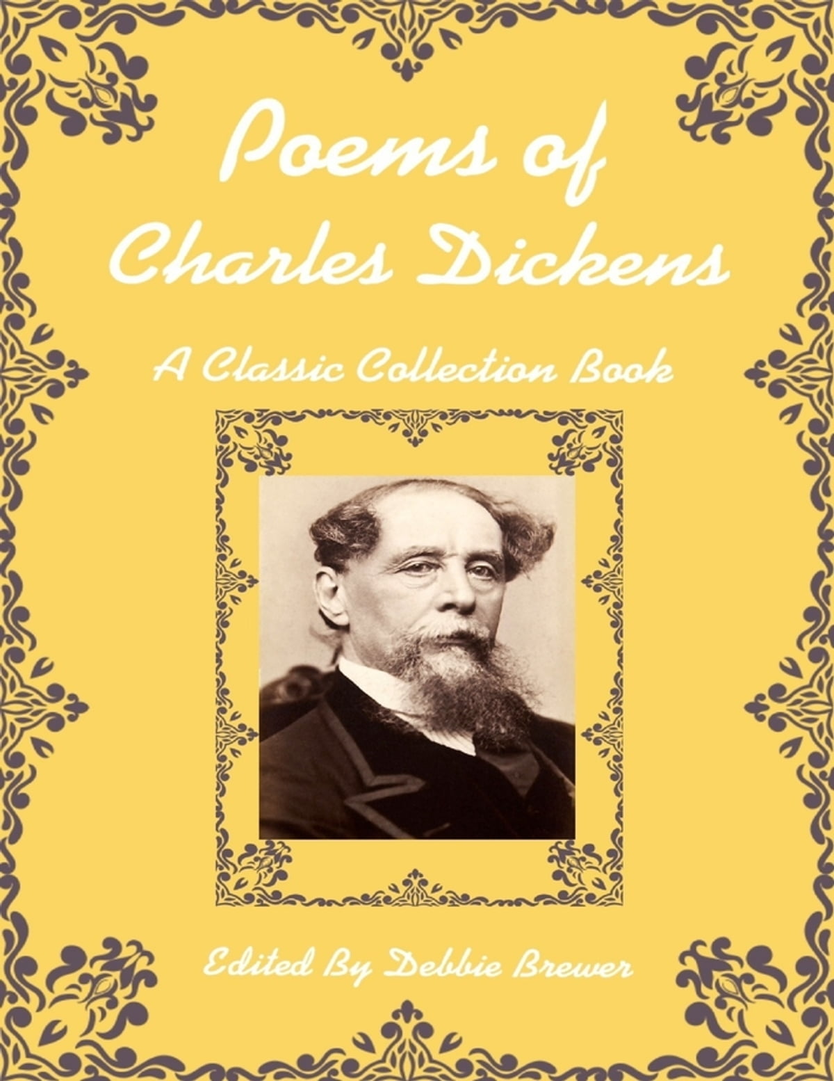 Poems Of Charles Dickens A Classic Collection Book Ebook