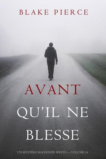 Avant Quil Ne Blesse (Un Mystre Mackenzie White  Volume 14) by Blake Pierce Ebook/Pdf Download