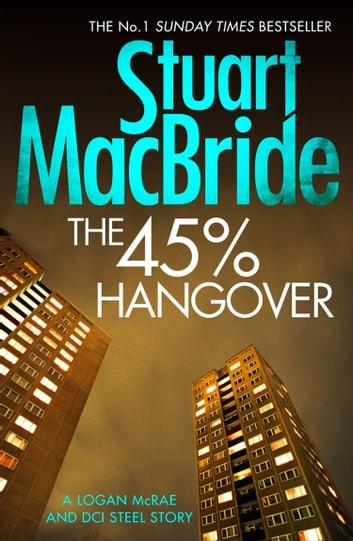 The 45% Hangover [A Logan and Steel novella] by Stuart MacBride Ebook/Pdf Download