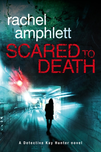 Scared to Death (Detective Kay Hunter crime thriller series, Book 1) by Rachel Amphlett Ebook/Pdf Download