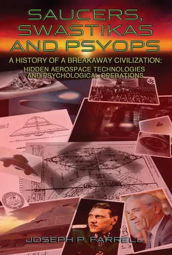 SAUCERS, SWASTIKAS AND PSYOPS: A History of a Breakaway Civilization: Hidden Aerospace Technologies and Psychological Operations by Joseph P. Farrell Ebook/Pdf Download