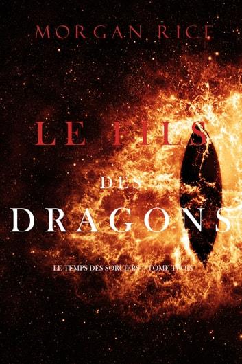 Le Fils des Dragons (Le Temps des Sorciers  Tome Trois) by Morgan Rice Ebook/Pdf Download
