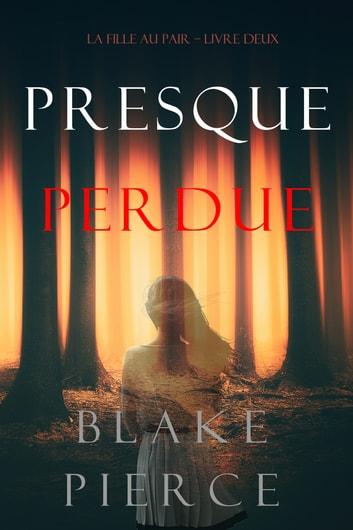 Presque Perdue (La Fille Au Pair  Livre Deux) by Blake Pierce Ebook/Pdf Download