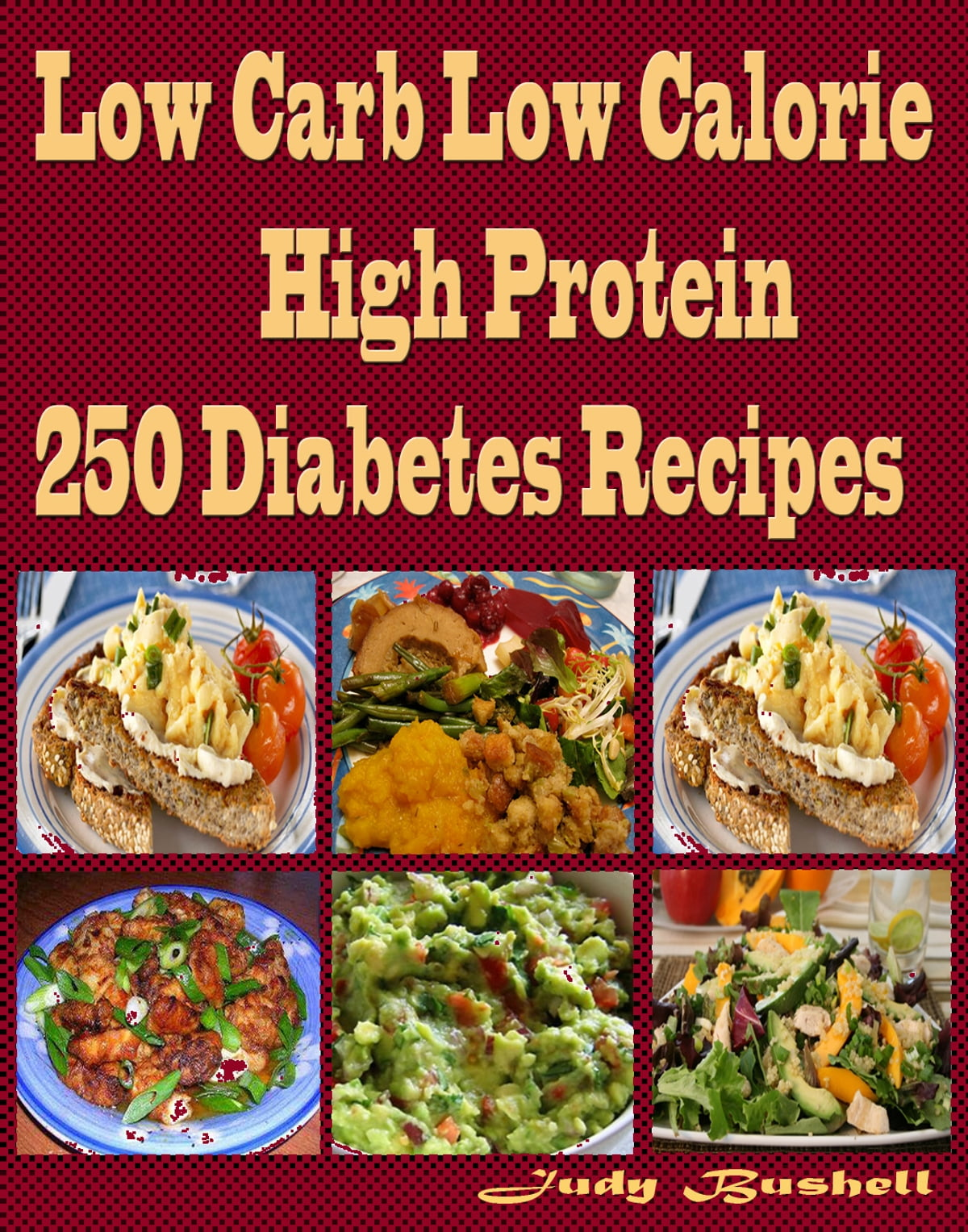 Low Carb Low Calorie High Protein 250 Diabetes Recipes eBook by Judy Bushell - 1230000311786 | Rakuten Kobo