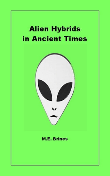 Alien Hybrids in Ancient Times by M.E. Brines Ebook/Pdf Download