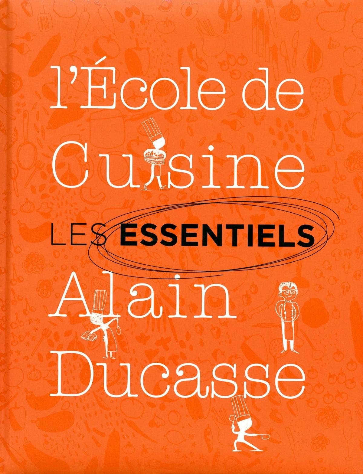 Ecole De Cuisine Alain Ducasse : ecole, cuisine, alain, ducasse, Essentiels, L'école, Cuisine, Alain, Ducasse, EBook, 9782841235315, Rakuten, United, States