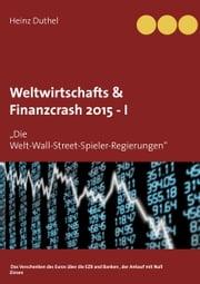 """Weltwirtschafts & Finanzcrash 2015 -I - """"Die Welt-Wall-Street-Spieler-Regierungen"""" ebook by Heinz Duthel"""