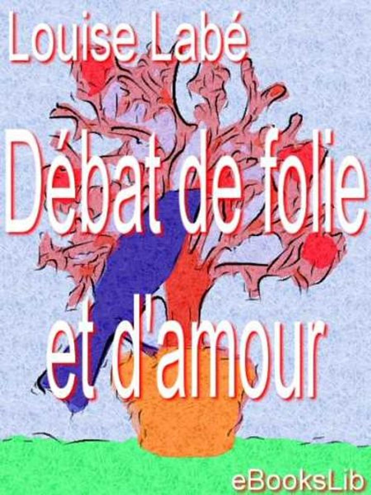 Debat De Folie Et D'amour : debat, folie, d'amour, Débat, Folie, D'amour, EBook, Louise, Labé, Rakuten