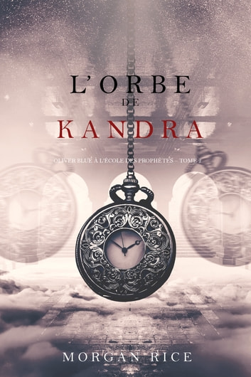 lOrbe de Kandra (Oliver Blue  lcole des Prophtes  Tome 2) by Morgan Rice Ebook/Pdf Download