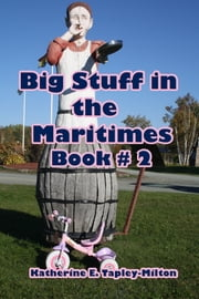 Big Stuff in the Maritimes, Book # 2 ebook by Katherine E. Tapley-Milton