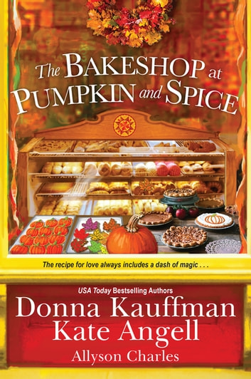 The Bakeshop at Pumpkin and Spice by Donna Kauffman, Kate Angell, Allyson Charles Ebook/Pdf Download