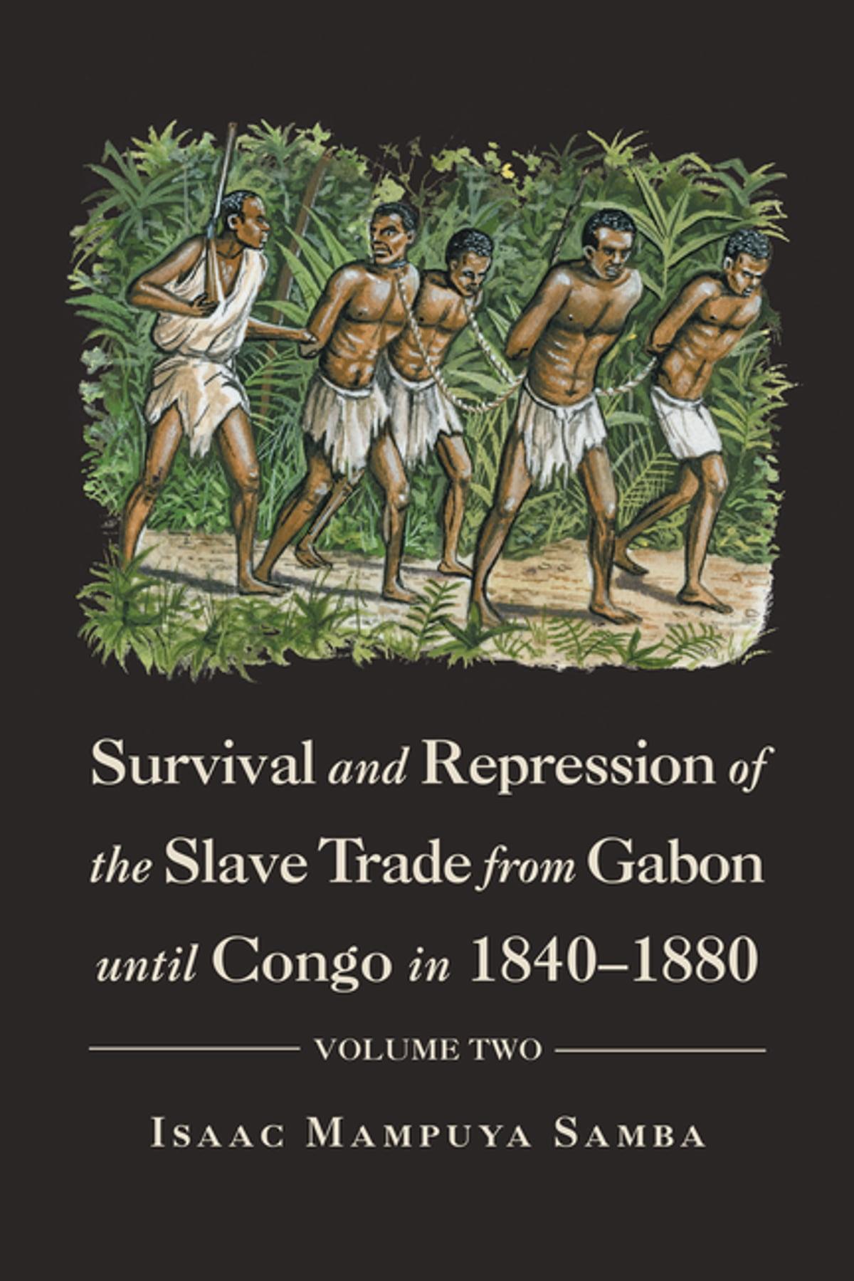 Survival and Repression of the Slave Trade from Gabon Until Congo in 1840–1880 eBook by Isaac Mampuya Samba - 9781546291022   Rakuten Kobo