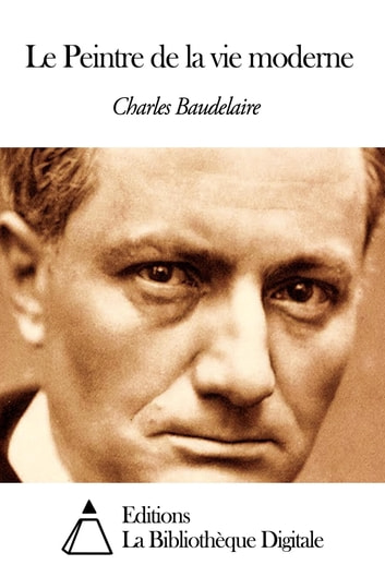 Baudelaire Le Peintre De La Vie Moderne : baudelaire, peintre, moderne, Peintre, Moderne, EBook, Charles, Baudelaire, 9791021330566, Rakuten, United, States