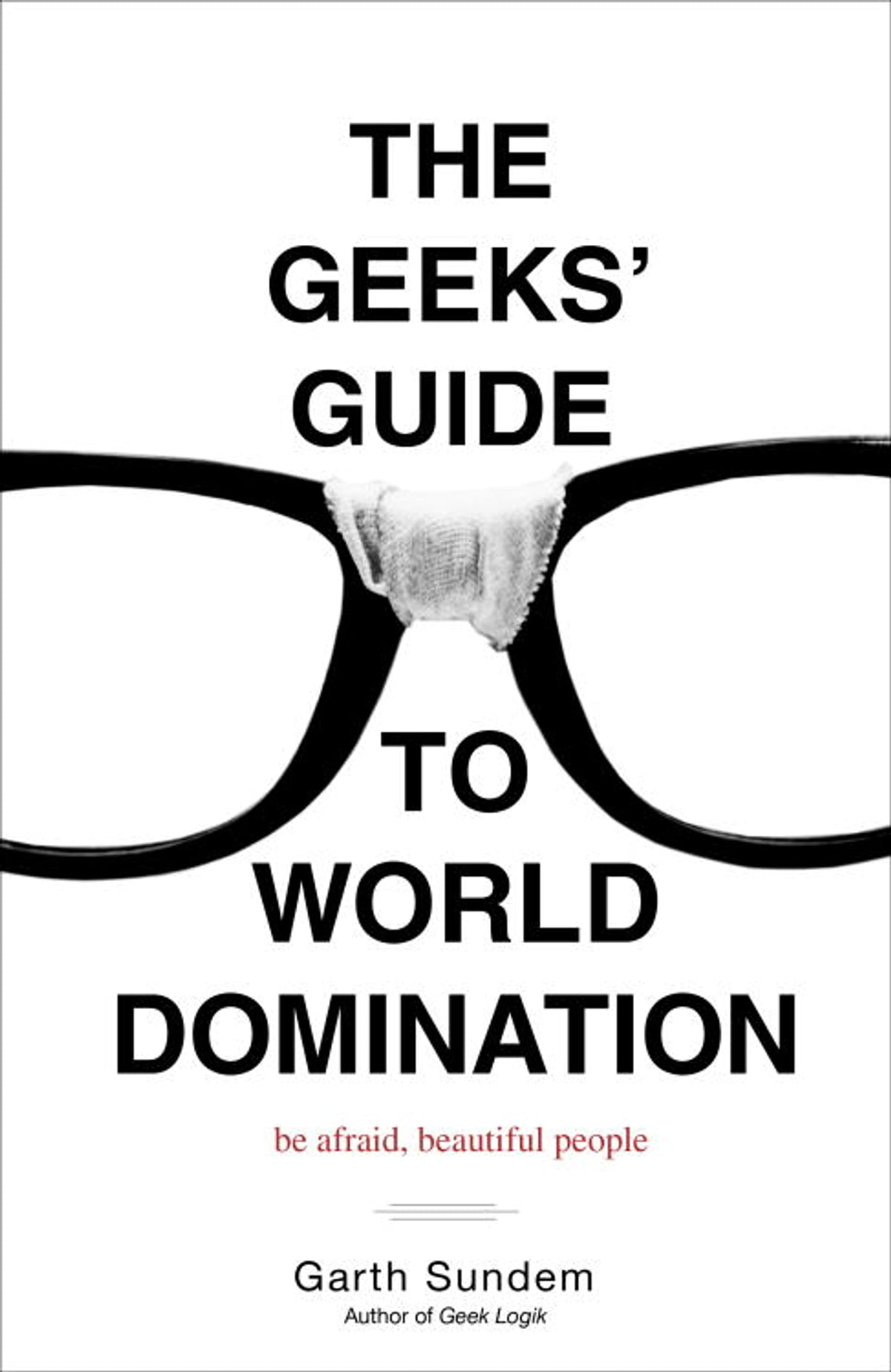 The Geeks' Guide to World Domination eBook by Garth Sundem