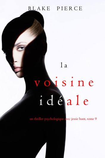 La Voisine Idale (Un thriller psychologique avec Jessie Hunt, tome 9) by Blake Pierce Ebook/Pdf Download