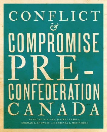 Conflict and Compromise by Raymond B. Blake, Jeffrey A. Keshen, Norman J. Knowles, Barbara J. Messamore Ebook/Pdf Download