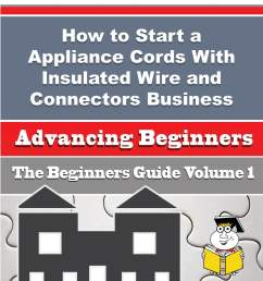 how to start a appliance cords with insulated wire and connectors business beginners guide ebook by pierre rauch 9781506039800 rakuten kobo [ 922 x 1200 Pixel ]