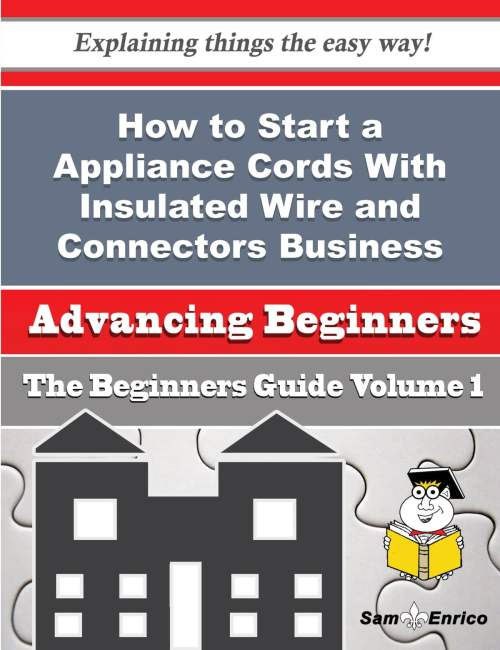 small resolution of how to start a appliance cords with insulated wire and connectors business beginners guide ebook by pierre rauch 9781506039800 rakuten kobo