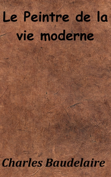Baudelaire Le Peintre De La Vie Moderne : baudelaire, peintre, moderne, PEINTRE, MODERNE, EBook, Charles, Baudelaire, 1230001151473, Rakuten, United, States