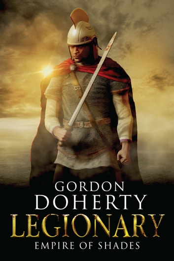 Legionary: Empire of Shades (Legionary 6) by Gordon Doherty Ebook/Pdf Download