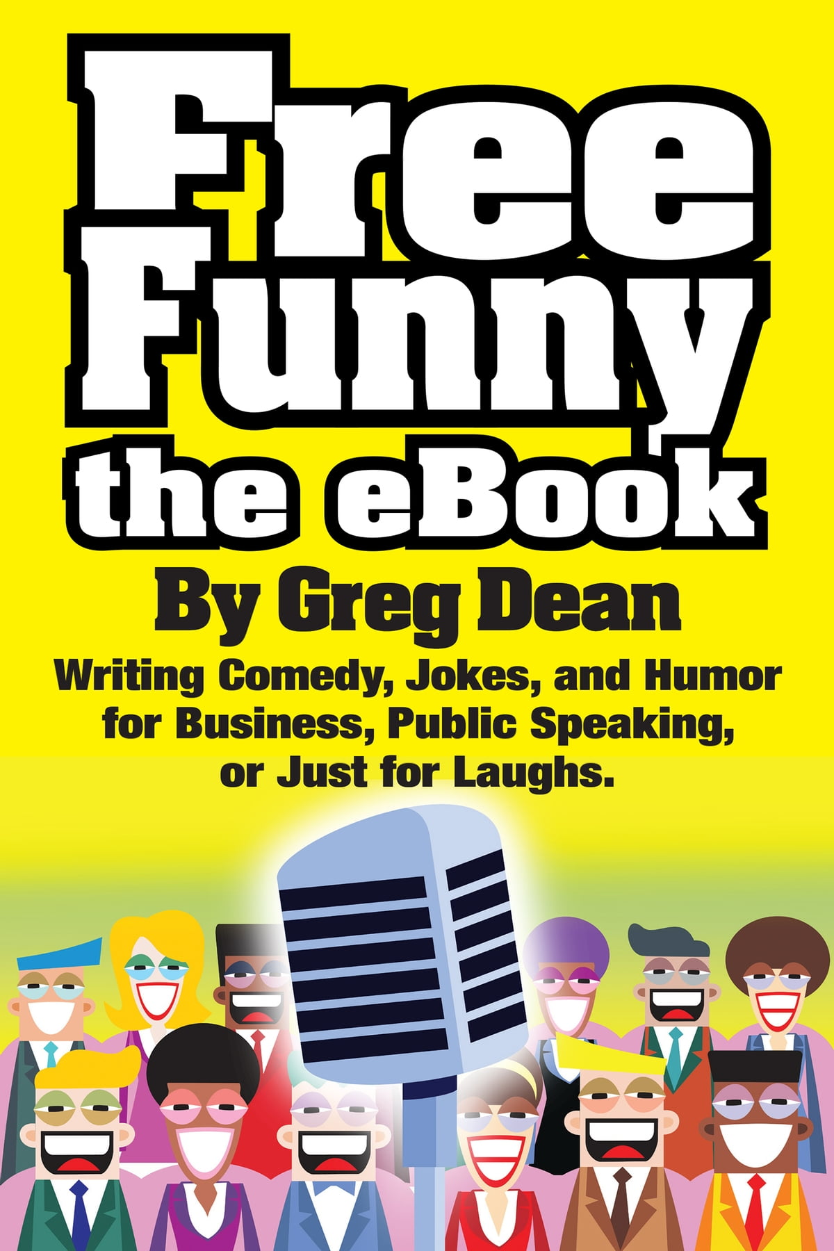 Free Funny The Ebook Writing Comedy Jokes And Humor For Business Public Speaking Or Just For Laughs Ebook By Greg Dean 9780989735155 Rakuten Kobo United States