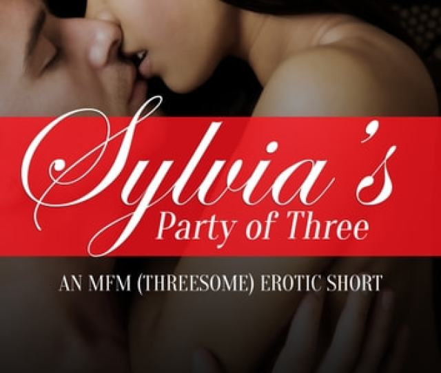 Sylvias Party Of Three Mfm Threesome Erotica Ebook By Safia