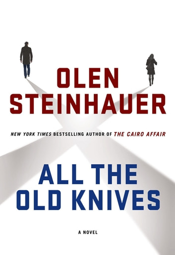 All the Old Knives by Olen Steinhauer Ebook/Pdf Download
