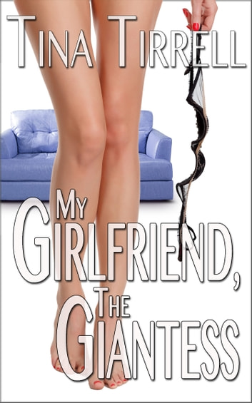 My Girlfriend The Giantess An Erotica Growth Giantess Fantasy Ebook By Tina
