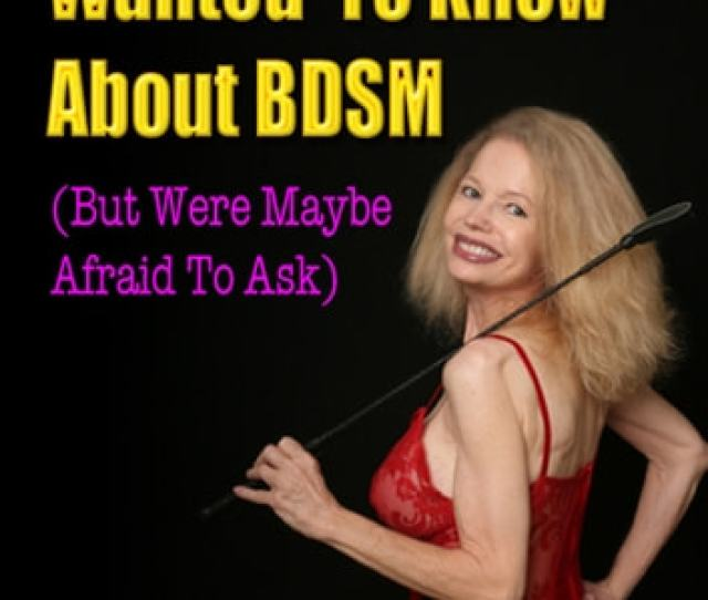 Twenty Five Things You Wanted To Know About Bdsm But Were Maybe Afraid To