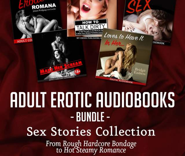 Adult Erotic Audiobooks Bundle Sex Stories Collection From Rough Hardcore Bondage To Hot Steamy Romance Audiobook By My Ebook Publishing House