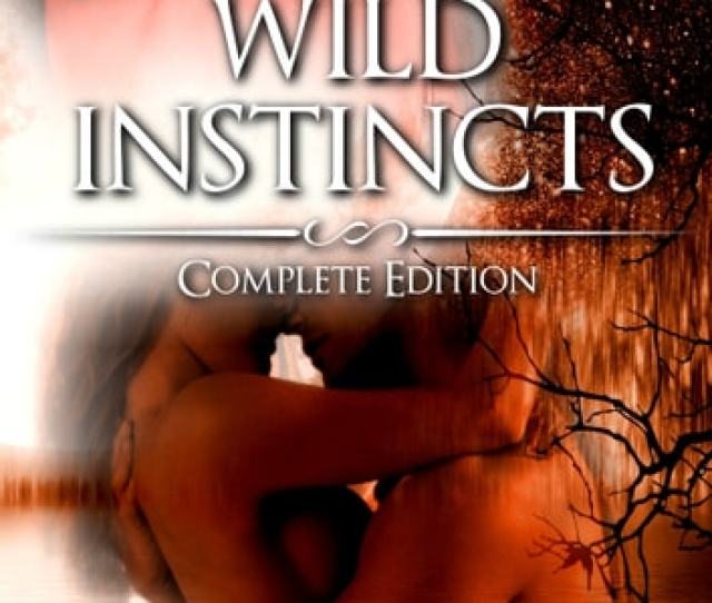 Wild Instincts Complete Edition Werewolf Erotic Romance Ebook By Claudia King