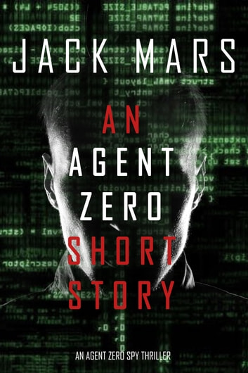An Agent Zero Short Story (An Agent Zero Spy Thriller) by Jack Mars Ebook/Pdf Download